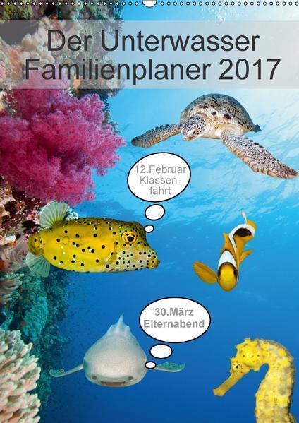 Der Unterwasser Familienplaner 2017 (Wandkalender 2017 DIN A2 hoch) - Coverbild
