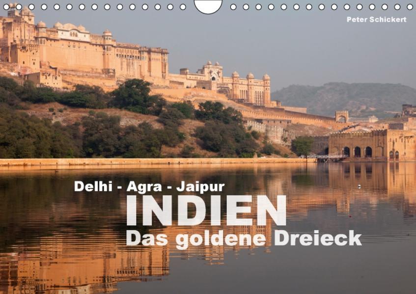 Indien - das goldene Dreieck, Delhi-Agra-Jaipur (Wandkalender 2017 DIN A4 quer) - Coverbild