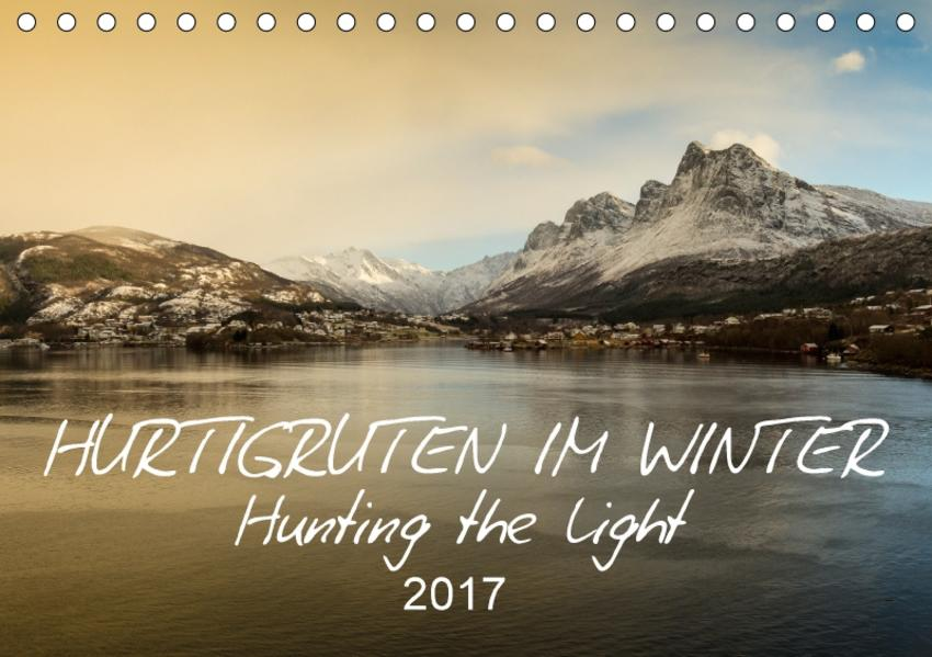 Hurtigruten im Winter - Hunting the light (Tischkalender 2017 DIN A5 quer) - Coverbild