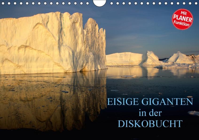 EISIGE GIGANTEN in der DISKOBUCHT (Wandkalender 2017 DIN A4 quer) - Coverbild