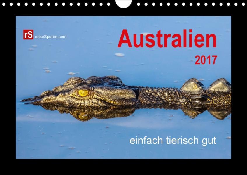 Australien 2017 einfach tierisch gut (Wandkalender 2017 DIN A4 quer) - Coverbild