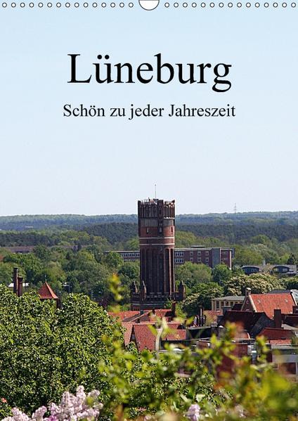 Lüneburg, schön zu jeder Jahreszeit (Wandkalender 2017 DIN A3 hoch) - Coverbild