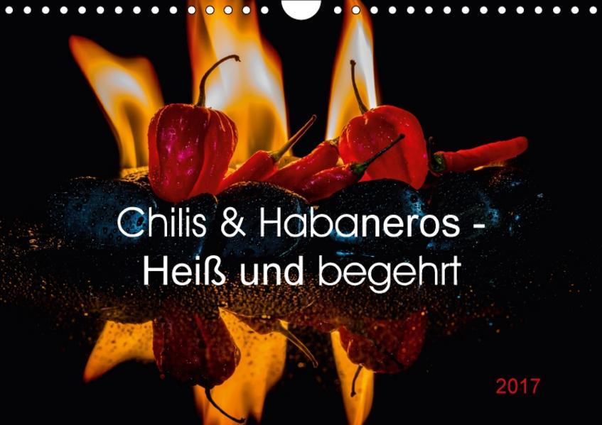 Chilis und Habaneros - Heiß und begehrt (Wandkalender 2017 DIN A4 quer) - Coverbild