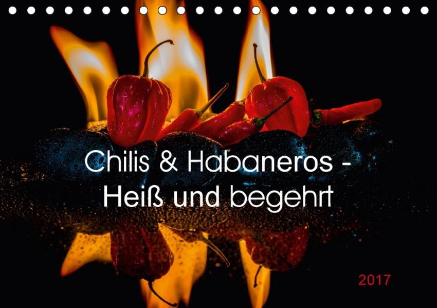 Chilis und Habaneros - Heiß und begehrt (Tischkalender 2017 DIN A5 quer) - Coverbild