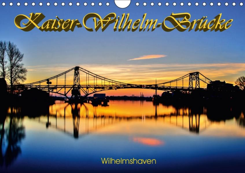 Kaiser-Wilhelm-Brücke Wilhelmshaven (Wandkalender 2017 DIN A4 quer) - Coverbild
