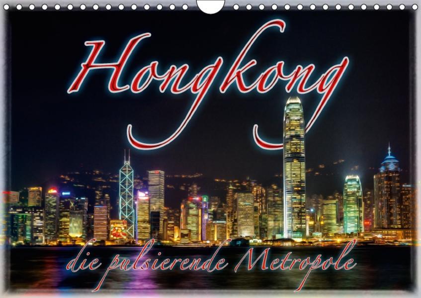 Hongkong, die pulsierende Metropole (Wandkalender 2017 DIN A4 quer) - Coverbild