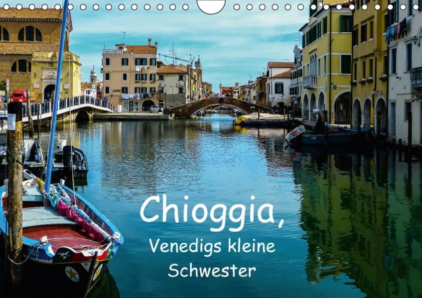 Chioggia - Venedigs kleine Schwester (Wandkalender 2017 DIN A4 quer) - Coverbild