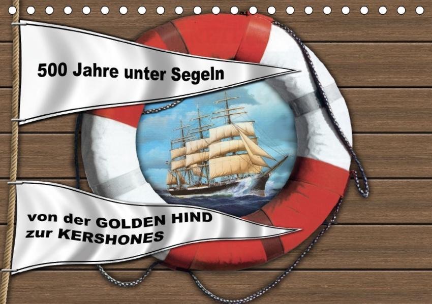 500 Jahre unter Segeln - von der GOLDEN HIND zur KERSHONESAT-Version  (Tischkalender 2017 DIN A5 quer) - Coverbild