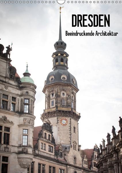 Dresden - Beeindruckende Architektur (Wandkalender 2017 DIN A3 hoch) - Coverbild