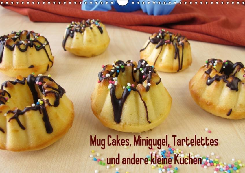Mug Cakes, Minigugel, Tartelettes und andere kleine Kuchen (Wandkalender 2017 DIN A3 quer) - Coverbild