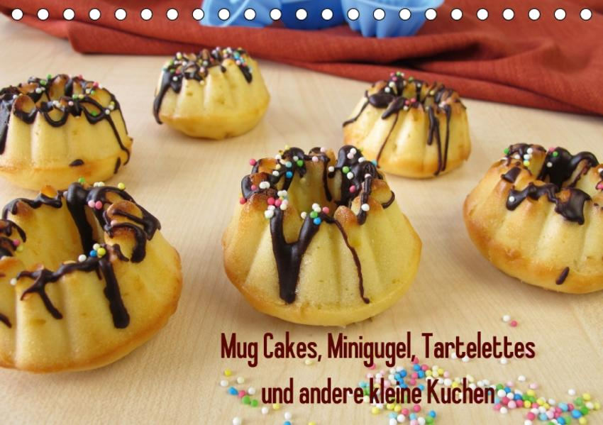Mug Cakes, Minigugel, Tartelettes und andere kleine Kuchen (Tischkalender 2017 DIN A5 quer) - Coverbild