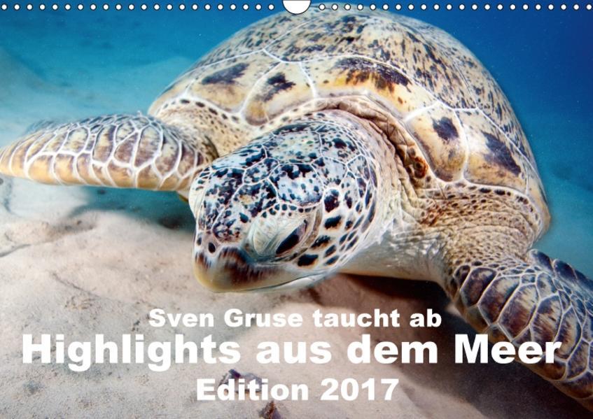Sven Gruse taucht ab - Highlights aus dem Meer Edition 2017 (Wandkalender 2017 DIN A3 quer) - Coverbild