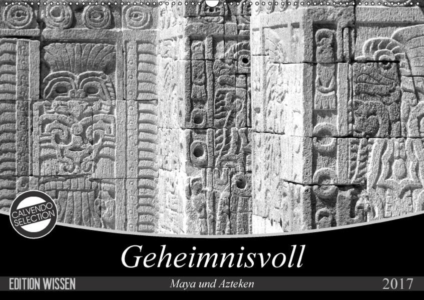 Geheimnisvoll - Maya und Azteken (Wandkalender 2017 DIN A2 quer) - Coverbild