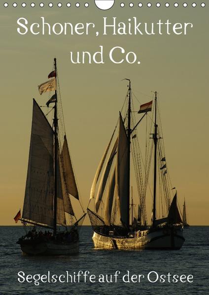 Schoner, Haikutter und Co. - Segelschiffe auf der Ostsee (Wandkalender 2017 DIN A4 hoch) - Coverbild