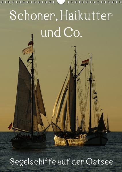 Schoner, Haikutter und Co. - Segelschiffe auf der Ostsee (Wandkalender 2017 DIN A3 hoch) - Coverbild