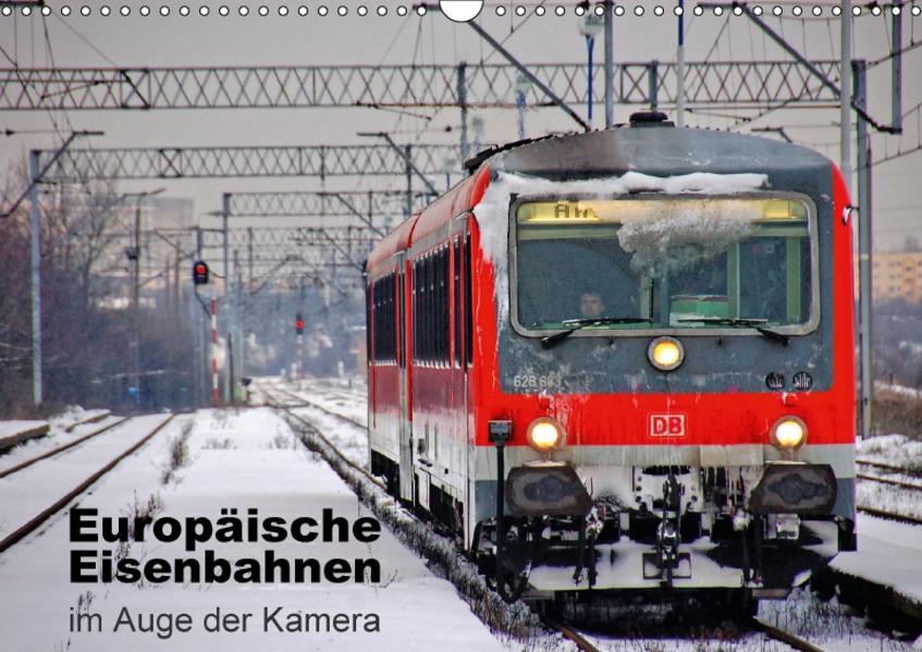 Europäische Eisenbahnen im Auge der Kamera (Wandkalender 2017 DIN A3 quer) - Coverbild