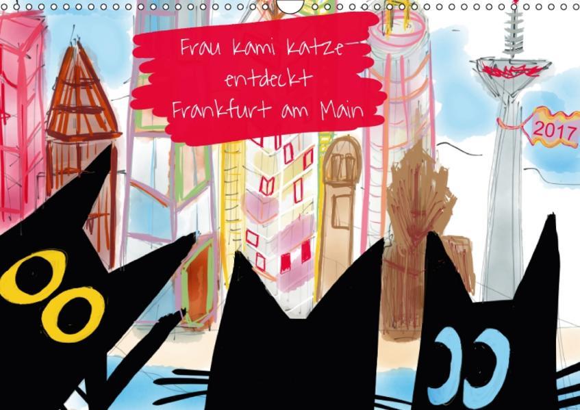 Frau Kami Katze entdeckt Frankfurt am Main (Wandkalender 2017 DIN A3 quer) - Coverbild