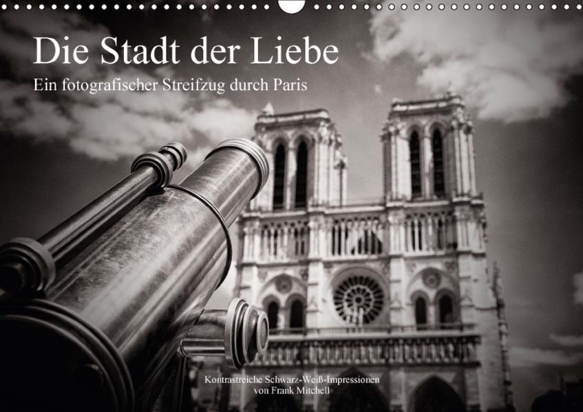 Die Stadt der Liebe. Ein fotografischer Streifzug durch Paris (Wandkalender 2017 DIN A3 quer) - Coverbild