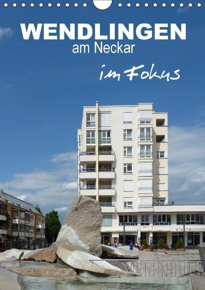Wendlingen am Neckar im Fokus (Wandkalender 2017 DIN A4 hoch) - Coverbild