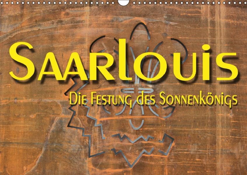 Saarlouis - Die Festung des Sonnenkönigs (Wandkalender 2017 DIN A3 quer) - Coverbild