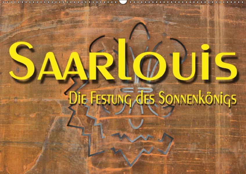 Saarlouis - Die Festung des Sonnenkönigs (Wandkalender 2017 DIN A2 quer) - Coverbild