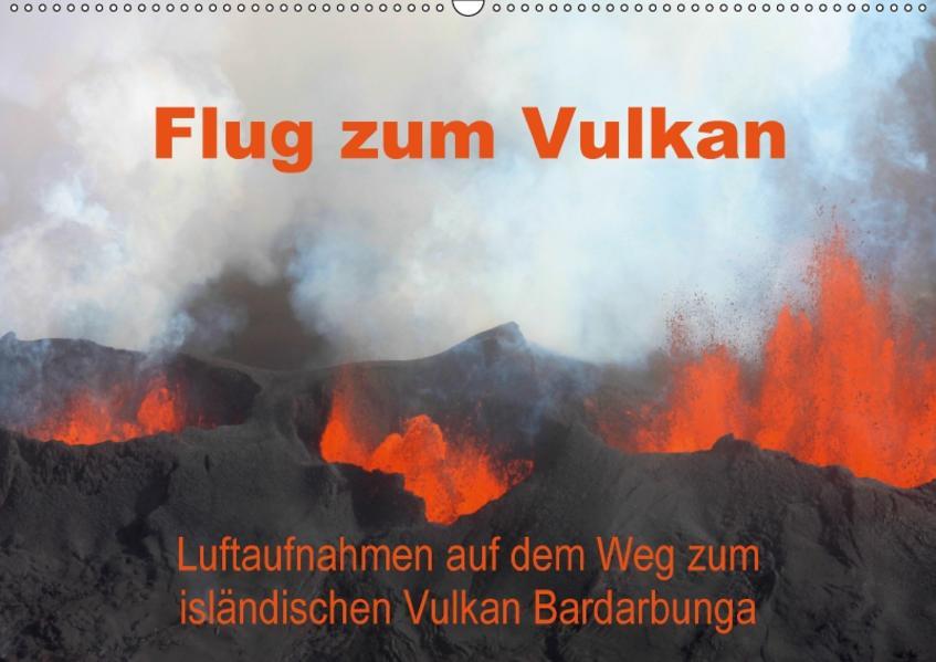 Flug zum Vulkan. Luftaufnahmen auf dem Weg zum isländischen Vulkan Bardarbunga (Wandkalender 2017 DIN A2 quer) - Coverbild