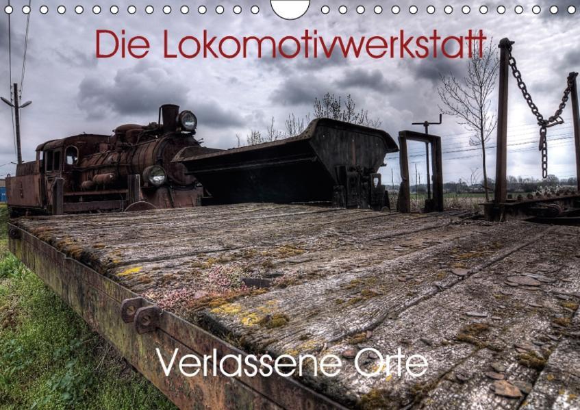 Verlassene Orte - Die Lokomotivwerkstatt (Wandkalender 2017 DIN A4 quer) - Coverbild