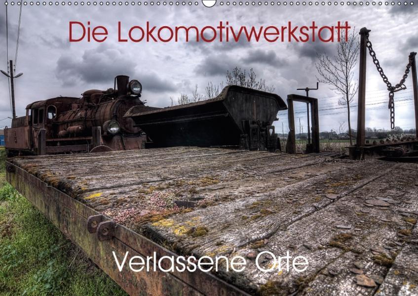 Verlassene Orte - Die Lokomotivwerkstatt (Wandkalender 2017 DIN A2 quer) - Coverbild