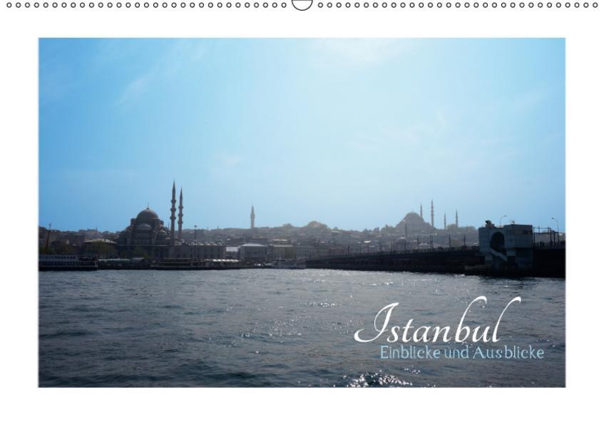 ISTANBUL - Einblicke und Ausblicke (Wandkalender 2017 DIN A2 quer) - Coverbild