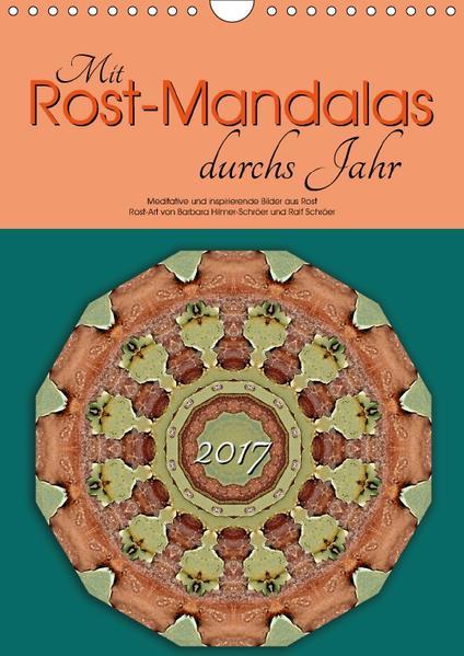 Mit Rost-Mandalas durchs Jahr (Wandkalender 2017 DIN A4 hoch) - Coverbild