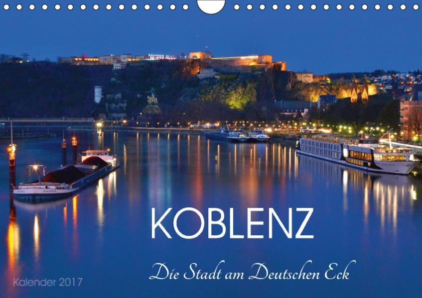 Koblenz Die Stadt am Deutschen Eck (Wandkalender 2017 DIN A4 quer) - Coverbild