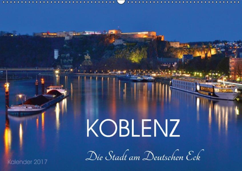 Koblenz Die Stadt am Deutschen Eck (Wandkalender 2017 DIN A2 quer) - Coverbild