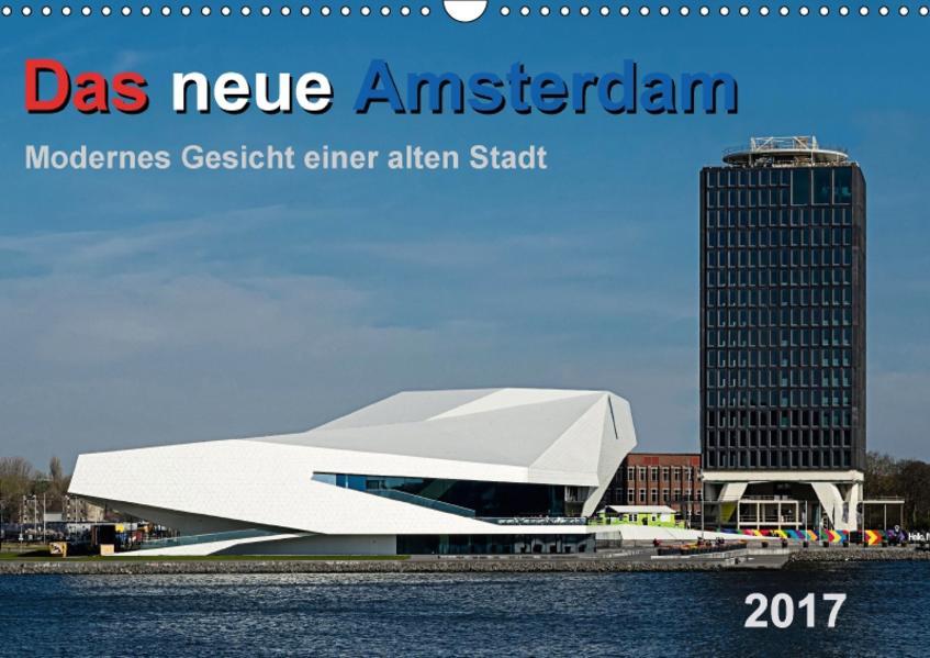 Das neue Amsterdam - Modernes Gesicht einer alten Stadt. (Wandkalender 2017 DIN A3 quer) - Coverbild