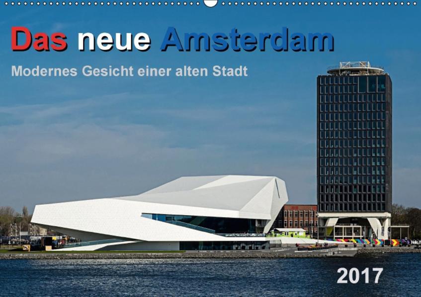 Das neue Amsterdam - Modernes Gesicht einer alten Stadt. (Wandkalender 2017 DIN A2 quer) - Coverbild