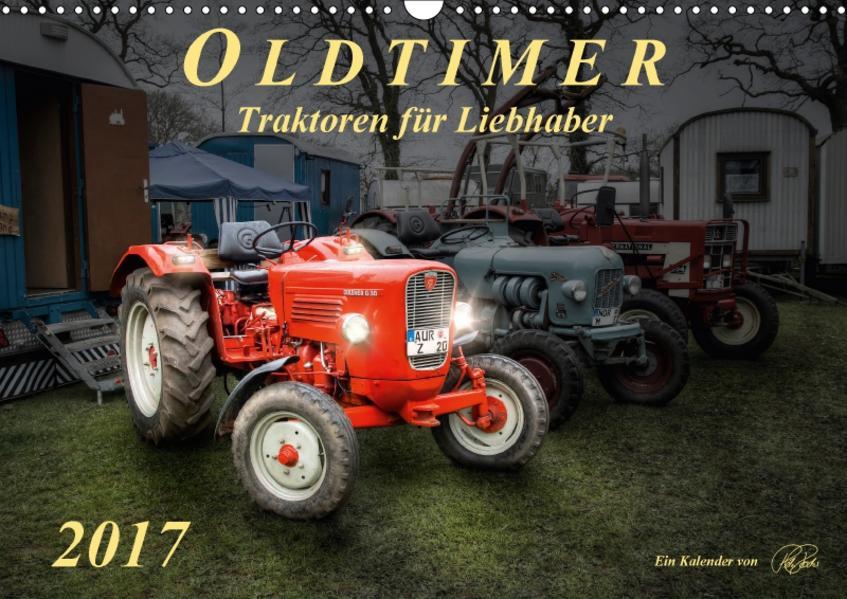Oldtimer - Traktoren für Liebhaber (Wandkalender 2017 DIN A3 quer) - Coverbild