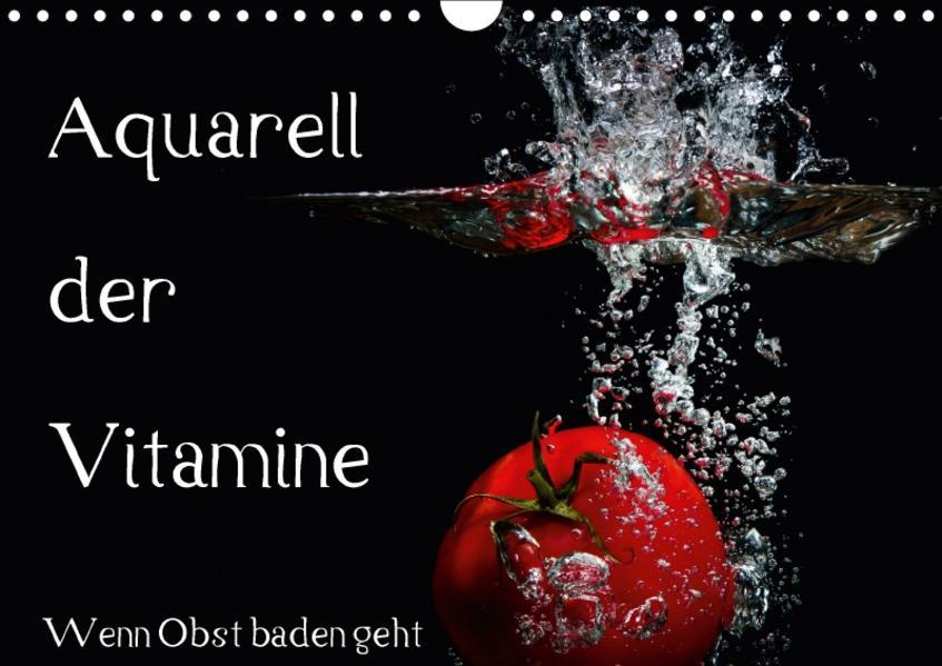 Aquarell der Vitamine – Wenn Obst baden geht (Wandkalender 2017 DIN A4 quer) - Coverbild