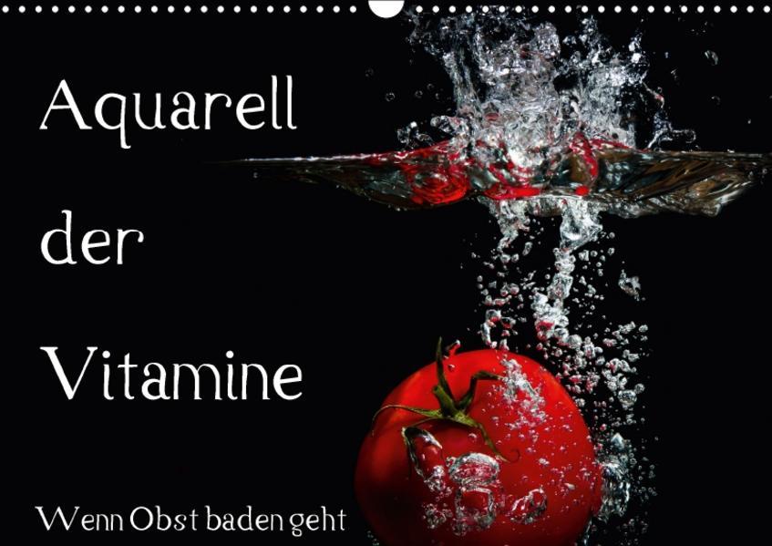 Aquarell der Vitamine – Wenn Obst baden geht (Wandkalender 2017 DIN A3 quer) - Coverbild