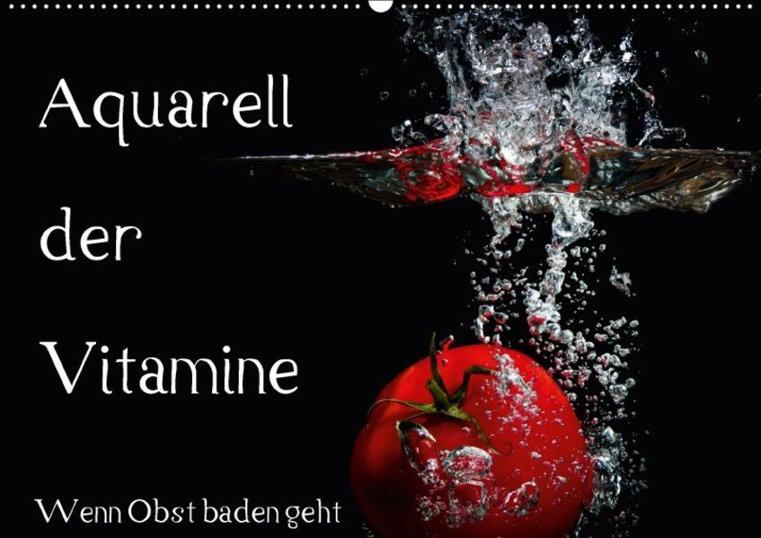 Aquarell der Vitamine – Wenn Obst baden geht (Wandkalender 2017 DIN A2 quer) - Coverbild