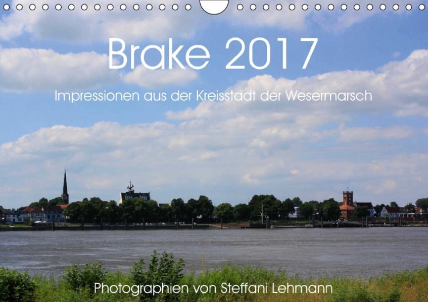 Brake 2017. Impressionen aus der Kreisstadt der Wesermarsch (Wandkalender 2017 DIN A4 quer) - Coverbild