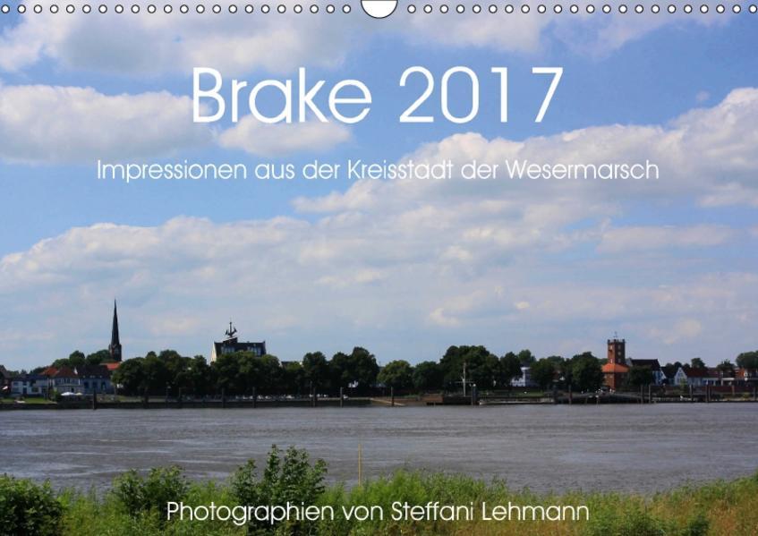 Brake 2017. Impressionen aus der Kreisstadt der Wesermarsch (Wandkalender 2017 DIN A3 quer) - Coverbild