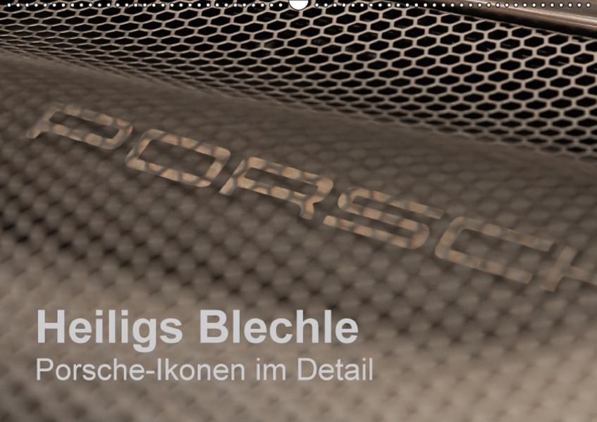 Heiligs Blechle - Porsche-Ikonen im Detail (Wandkalender 2017 DIN A2 quer) - Coverbild