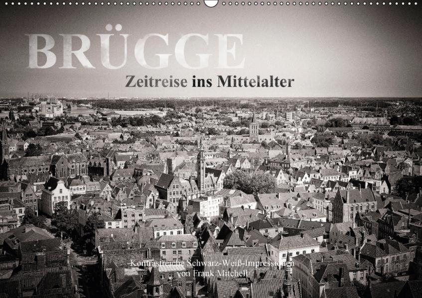 Brügge – Zeitreise ins Mittelalter (Wandkalender 2017 DIN A2 quer) - Coverbild