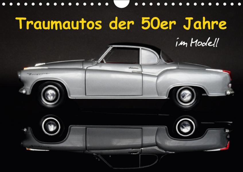 Traumautos der 50er Jahre im Modell (Wandkalender 2017 DIN A4 quer) - Coverbild