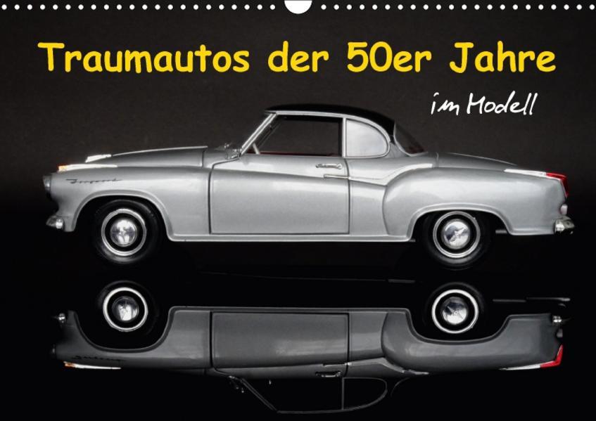 Traumautos der 50er Jahre im Modell (Wandkalender 2017 DIN A3 quer) - Coverbild