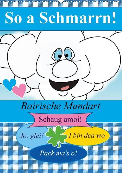 So a Schmarrn! Bairische Mundart (Wandkalender 2017 DIN A2 hoch) - Coverbild