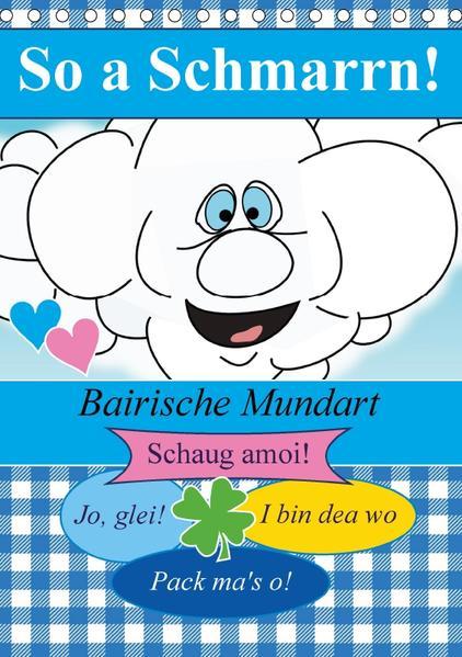 So a Schmarrn! Bairische Mundart (Tischkalender 2017 DIN A5 hoch) - Coverbild