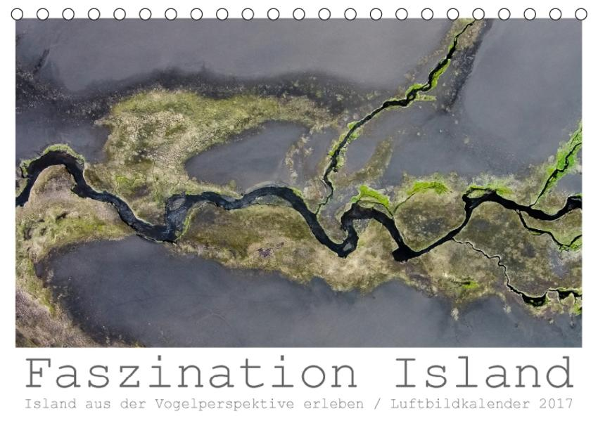 Faszination Island - Island aus der Vogelperspektive erleben (Tischkalender 2017 DIN A5 quer) - Coverbild