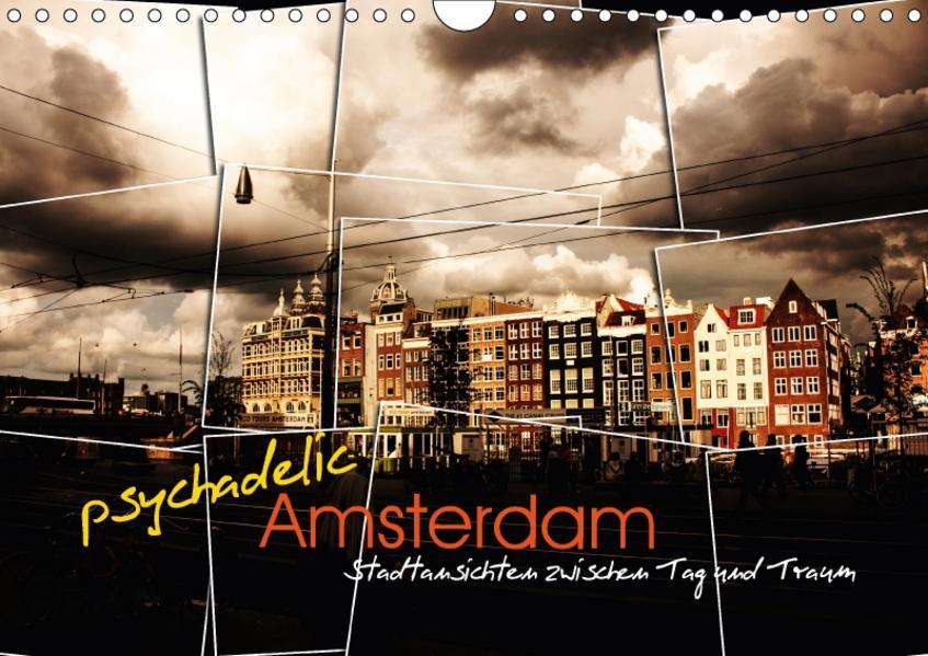 psychadelic Amsterdam - Stadtansichten zwischen Tag und Traum (Wandkalender 2017 DIN A4 quer) - Coverbild