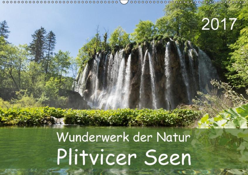 Wunderwerk der Natur: Plitvicer Seen (Wandkalender 2017 DIN A2 quer) - Coverbild