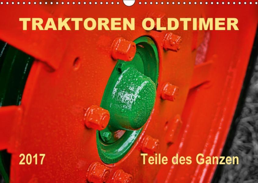Traktoren Oldtimer - Teile des Ganzen (Wandkalender 2017 DIN A3 quer) - Coverbild